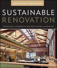 Sustainable RenovationStrategies for Commercial Building Systems and Envelope【電子書籍】[ Lisa Gelfand ]