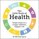 The Little Book of Health: Simple Steps to a Longer, Healthier, Happier Life