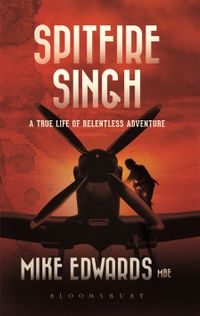 Spitfire SinghA True Life of Relentless Adventure【電子書籍】[ Mr Mike Edwards ]