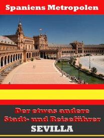 Sevilla - Der etwas andere Stadt- und Reisef?hrer - Mit Reise - W?rterbuch Deutsch-Spanisch【電子書籍】[ A.D. Astinus ]