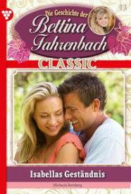 Bettina Fahrenbach Classic 13 ? LiebesromanIsabellas Gest?ndnis【電子書籍】[ Michaela Dornberg ]