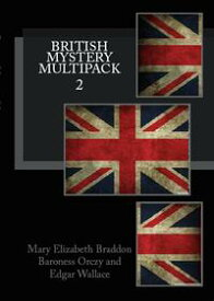British Mystery Multipack Volume 2Lady Audley's Secret, The Four Just Men and The Ninescore Mystery【電子書籍】[ Mary Elizabeth Braddon ]