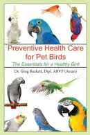 Preventive Health Care for Pet Birds: The Essentials for a Healthy Bird
