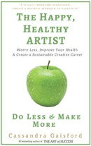 The Happy, Healthy Artist: Worry Less, Improve Your Health & Create a Sustainable Creative Career