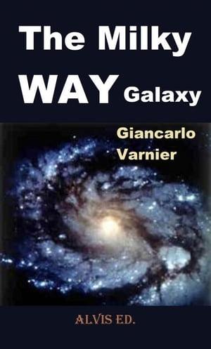 The Milky Way Galaxy【電子書籍】[ Giancarlo Varnier ]