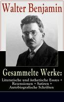 Gesammelte Werke: Literarische und ästhetische Essays + Rezensionen + Satiren + Autobiografische Schriften …