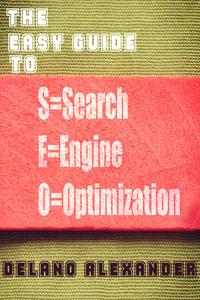 The Easy Guide to SEO【電子書籍】[ Delano Alexander ]