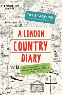 A London Country DiaryMundane Happenings from the Secret Streets of the Capital【電子書籍】[ Tim Bradford ]
