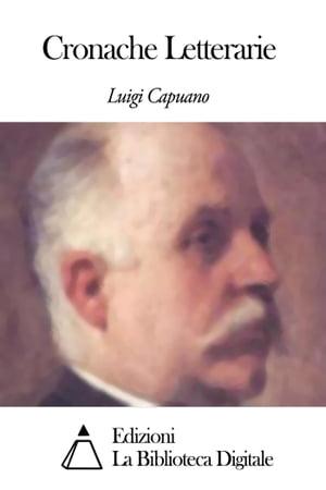 Cronache Letterarie【電子書籍】[ Luigi Capuana ]