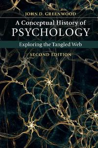 A Conceptual History of PsychologyExploring the Tangled Web【電子書籍】[ John D. Greenwood ]