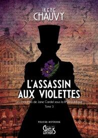 Les Enqu?tes de Jane Cardel - Tome 3L'Assassin aux violettes【電子書籍】[ Ir?ne Chauvy ]