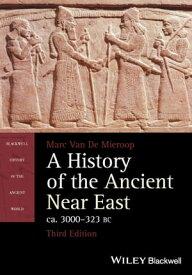 A History of the Ancient Near East, ca. 3000-323 BC【電子書籍】[ Marc Van De Mieroop ]