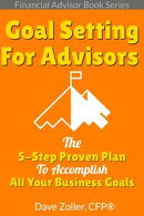 Financial Advisor Book Series Goal Setting: The 5-Step Proven Plan To Accomplish All Your Business Goals