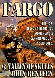 Fargo 6: Valley of Skulls【電子書籍】[ John Benteen ]