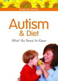 Autism and DietWhat You Need to Know【電子書籍】[ Rosemary Kessick ]