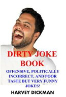 The Dirty Joke Book: Offensive, Politically Incorrect, and Poor Taste But Very Funny Jokes! (Second Edition)