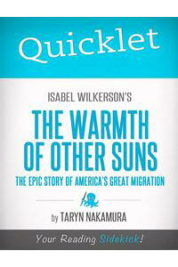 QuickletonIsabelWilkerson'sTheWarmthofOtherSuns:TheEpicStoryofAmerica'sGreatMigration:Chapter-By-ChapterCommentary&Summary