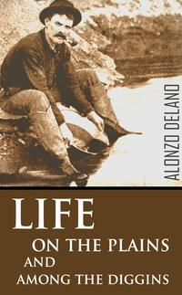 Life on the Plains and Among the Diggings (1849)【電子書籍】[ Alonzo Delano ]