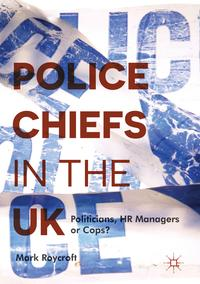 PoliceChiefsintheUKPoliticians,HRManagersorCops?