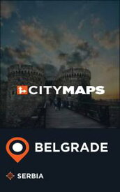 City Maps Belgrade Serbia【電子書籍】[ James mcFee ]