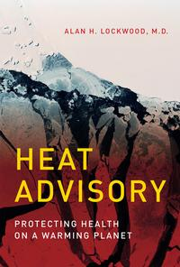 Heat AdvisoryProtecting Health on a Warming Planet【電子書籍】[ Alan H. Lockwood, MD ]