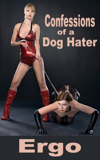 Confessions of a Dog Hater: The Complete Collection【電子書籍】[ Ergo ]