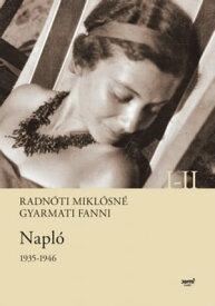 Napl? 1935-1946 I-II.【電子書籍】[ Gyarmati Fanni ]