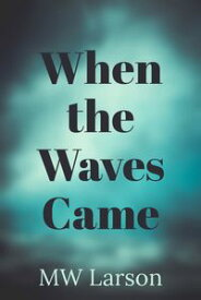 When the Waves Came【電子書籍】[ Michael Larson ]