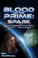 Blood of the Prime: Spark (T'nari Renegades--Pleiadian Cycle, Book I, Part II)