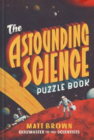 The Astounding Science Puzzle Book【電子書籍】[ Matt Brown ]