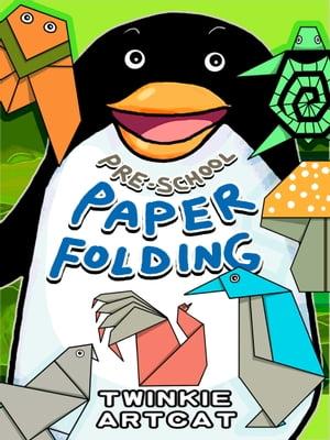Pre-School Paper Folding【電子書籍】[ Twinkie Artcat ]