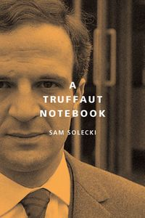 A Truffaut Notebook【電子書籍】[ Sam Solecki ]