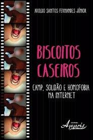 Biscoitos caseiros:camp, solid?o e homofobia na internet【電子書籍】[ Aroldo Santos Fernandes J?nior ]
