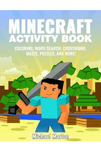MinecraftActivityBook:100+AwesomePagesWithHoursofFun!(MinecraftColoringBookPages,WordSearch,Crossword,Mazes,Puzzles,MathGamesandMore!)