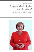 Angela Merkel, the untold story!