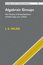 Algebraic GroupsThe Theory of Group Schemes of Finite Type over a Field【電子書籍】[ J. S. Milne ]