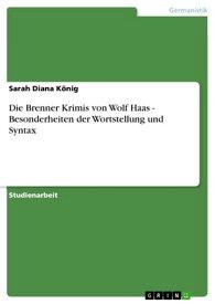 Die Brenner Krimis von Wolf Haas - Besonderheiten der Wortstellung und Syntax【電子書籍】[ Sarah Diana K?nig ]