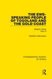 The Ewe-Speaking People of Togoland and the Gold CoastWestern Africa Part VI【電子書籍】[ Madeline Manoukian ]