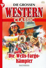 Die gro?en Western Classic 46 ? WesternDie Wells-Fargo K?mpfer【電子書籍】[ Frank Callahan ]
