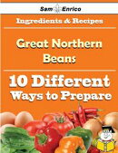 10 Ways to Use Great Northern Beans (Recipe Book)