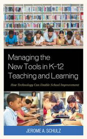 Managing the New Tools in K-12 Teaching and LearningHow Technology Can Enable School Improvement【電子書籍】[ Jerome A. Schulz ]