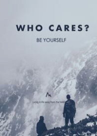 Who Cares? Be Yourself!Living A life away from the herd【電子書籍】[ Glenn Seah ]