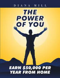 The Power of YouEarn $50,000 Per Year from Home【電子書籍】[ Diana Mill ]