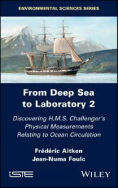 From Deep Sea to Laboratory 2Discovering H.M.S. Challenger's Physical Measurements Relating to Ocean Circulation【電子書籍】[ Frederic Aitken ]