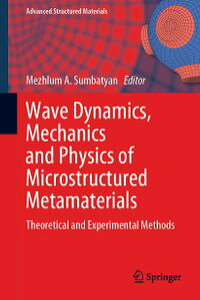 WaveDynamics,MechanicsandPhysicsofMicrostructuredMetamaterialsTheoreticalandExperimentalMethods