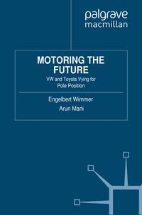 Motoring the FutureVW and Toyota Vying for Pole Position【電子書籍】[ Engelbert Wimmer ]