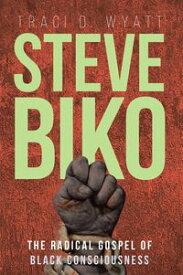 Steve BikoThe Radical Gospel of Black Consciousness【電子書籍】[ Traci D. Wyatt ]