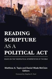 ReadingScriptureasaPoliticalActEssaysontheTheopoliticalInterpretationoftheBible