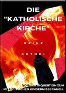 DIE KATHOLISCHE KIRCHE , VON DER INQUISITION ZUM MILLIONFACHEN KINDERMISSBRAUCH .