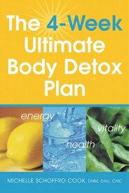 The 4 Week Ultimate Body Detox Plan【電子書籍】[ Michelle Schoffro Cook DNM , DAC, CNC ]